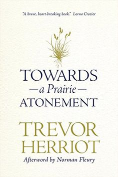 Towards a Prairie Atonement by Trevor Herriot…