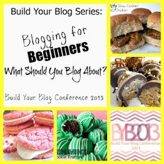 Build Your Blog Conference: Build Your Blog Series: Blogging for Beginners- What Should You Blog About?