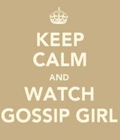 keep calm and watch gossip girl keep calm