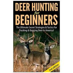 Free Kindle Book - [Sports & Outdoors][Free] Deer Hunting for Beginners Edition: The Ultimate Secret Strategies & Tactics for Tracking & Bagging Deer in America! Deer Hunting Season, Whitetail Deer Hunting, Quail Hunting, Turkey Hunting, Hunting Guide, Deer Hunting Tips, Hunting Humor, Bow Hunting, Deer Processing