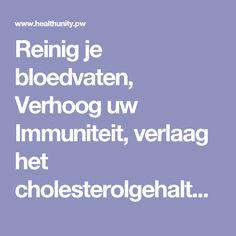 Reinig je bloedvaten, Verhoog uw Immuniteit, verlaag het cholesterolgehalte en verwijder eventuele infecties Uit jouw lichaam met dit Magische Recept! | Health Unity