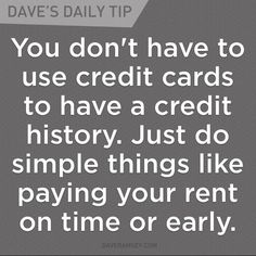 "You don't have to use credit cards to have credit history. Just do simple things like paying your rent on time or early. ""Building credit"" by racking up credit card bills is backwards and messed up. Financial Quotes, Financial Peace, Financial Success, Financial Planning, Best Money Saving Tips, Saving Money, Money Tips, Dave Ramsey Quotes, Show Me The Money"