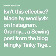 Isn't this effective? Made by woollyvix on Instagram. Granny..., a Sewing post from the blog Mingky Tinky Tiger + the Biddle Diddle Dee on Bloglovin'