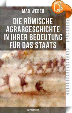 Die römische Agrargeschichte in ihrer Bedeutung für das Staats- und Privatrecht    :  Dieses eBook wurde mit einem funktionalen Layout erstellt und sorgfältig formatiert. Die Ausgabe ist mit interaktiven Inhalt und Begleitinformationen versehen, einfach zu navigieren und gut gegliedert. Max Weber (1864-1920) war ein deutscher Soziologe, Jurist und Nationalökonom. Er gilt als einer der Klassiker der Soziologie sowie der gesamten Kultur- und Sozialwissenschaften. Global wird Webers Werk ...