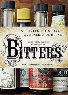 Bitters : A Spirited History of a Classic Cure-All, with Cocktails, Recipes,...