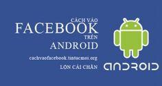 Cách vào FaceBook cho điện thoại Android