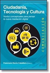 Ciudadanía, tecnología y cultura: nodos conceptuales para pensar la nueva mediación digital / Francisco Sierra Caballero (coordinador)