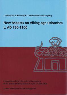 (3) New Aspects on Viking-age Urbanism, c. AD 750-1100 | Sven Kalmring, Lena Holmquist, and Charlotte Hedenstierna-Jonson - Academia.edu