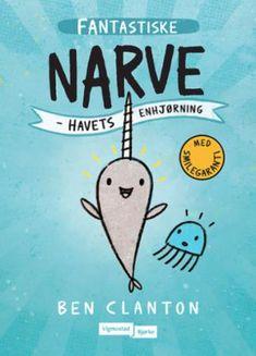 Fantas(t)i(ske) Narve - havets enhjørning   Ben Clanton   ARK Bokhandel Gelato, Book 1, The Book, Book Series, Captain Underpants Series, Funny Books For Kids, Chapter Books, Kids Reading, Happy Reading