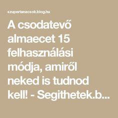 A csodatevő almaecet 15 felhasználási módja, amiről neked is tudnod kell! - Segithetek.blog.hu