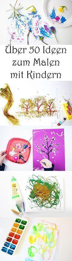 Kita 50 Ideen zum Malen mit Kindern in der Schule, zu Hause, im Kindergarten. Auch für Kleinkinder geeignet