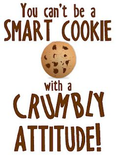 You can't be a smart cookie with a crumbly attitude! #printable