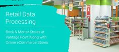 #Retail Data Processing; Brick & Mortar Stores at Vantage Point Along with Online #eCommerce Stores