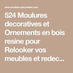 524 Moulures decoratives et Ornements en bois resine pour Relooker vos meubles et redecorer vos Portes . Fabricant, Math Equations, Decoration, Raw Wood Furniture, Furniture, Decorative Trim, Wood Ornaments, Puertas, Decor