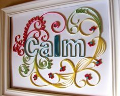 """Inspired by Yulia Brodskaya and quilled by Kim, this framed piece makes me think of the British WWII slogan, """"Keep Calm and Carry on"""" - good advice for the holiday season too!"""