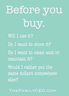 Save money, free up time & space, and simplify your life by asking these questions.