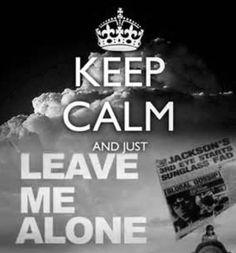 Keep Calm and Just Leave Me Alone #MichaelJackson