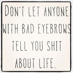 especially if they have sperm eyebrows.