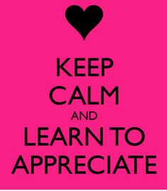 Appreciation, like love, is a very high level thought. https://www.bloggingbabyboomer.com #Appreciation