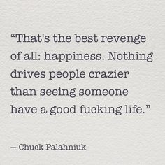 Happiness as revenge - Chuck Palahniuk #quote
