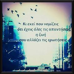 And whe you think that you've got all the answers, life changes the questions Advice Quotes, Wise Quotes, Motivational Quotes, Inspirational Quotes, Greek Words, Life Words, Meaning Of Life, Greek Quotes, Story Of My Life