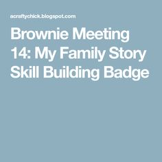 675424039686ac Brownie Meeting 14  My Family Story Skill Building Badge Brownie Scouts