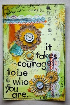 It takes courage to be who you are..... Art Journal Page