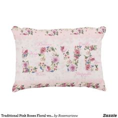 """Traditional Pink Roses Floral word """"Love"""" Decorative Pillow"""