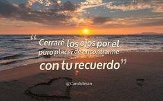 """""""Cerraré los #Ojos por el puro #Placer de encontrarme con tu #Recuerdo"""". @candidman #Frases #Amor #Recuerdos #Candidman"""