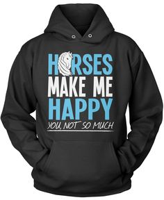 Horses make me happy - you, not so much If horses make you happy then this t-shirt is for you. Order yours today! Premium, Women's Fit & Long Sleeve T-Shirt Made from 100% pre-shrunk cotton jersey. He