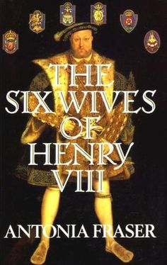 """The Six Wives Of Henry VIII"" av Antonia Fraser"