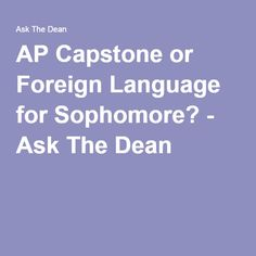 AP Capstone or Foreign Language for Sophomore? - Ask The Dean