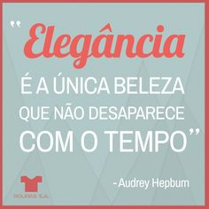#elegancia #beleza #frases #frasedodia #belezareal #estilo #style #quotes #fashion #roupas_sa