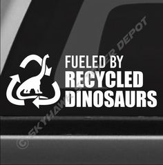It would be so funny to put this on a car that's fueled by or biodiesel. Fueled By Recycled Dinosaurs Funny Bumper Sticker Vinyl Decal JDM Car Truck Gas Funny Bumper Stickers, Truck Stickers, Truck Decals, Label Stickers, Custom Car Decals, Custom Stickers, Vinyl Decals, Jacked Up Trucks, Chevy Trucks