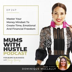 Master Your Money Mindset To Create Time, Emotional and Financial Freedom - Podcast Episode 247   Mums With Hustle: Helping Mums start, market and grow a profitable online business they love! #MumsWithHustle #MWHPodcast #socialmediamarketing #smm #socialmedia #podcast