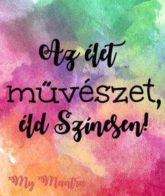 Ne halogass, alkoss Te is! Luck Quotes, Forever Business, Fruit Art, Affirmation Quotes, Motto, Mantra, Wise Words, Life Is Good, Bff