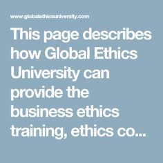 This page describes how Global Ethics University can provide the business ethics training, ethics courses, and ethics solutions for companies worldwide.
