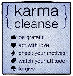 Be grateful, act with love, check your motives, watch your attitude, forgive. #Karma #KarmaClenase