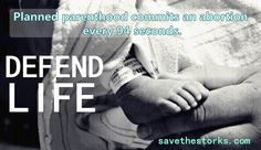 Planned Parenthood commits an abortion every 94 seconds. Defend life.