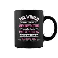 The world will be a better place when nurses get paid more than pro athletes we save lives they thorw balls. Coffee Cup Mugs
