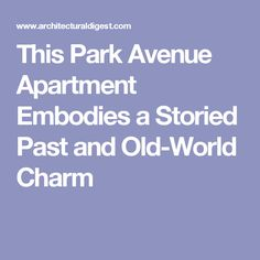 This Park Avenue Apartment Embodies a Storied Past and Old-World Charm