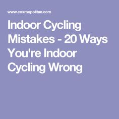 Indoor Cycling Mistakes - 20 Ways You're Indoor Cycling Wrong