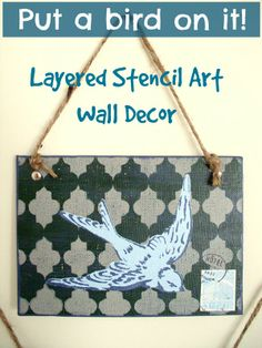 Put a bird on it! An easy DIY to make a layered stencil art wall hanging!