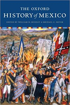 The Oxford History of Mexico: William Beezley, Michael Meyer: 9780199731985: Amazon.com: Books