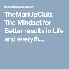TheManUpClub: The Mindset for Better results in Life and everyth...