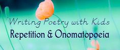 Writing Poetry with Kids: Repetition & Onomatopoeia from Imagination Soup