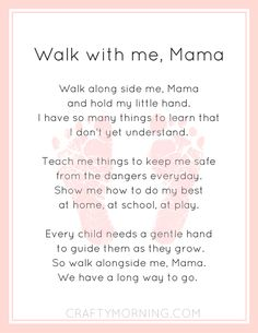 "Print this free Walk with me, Mama poem to give as a gift to mom! If you want a blank template (no footprint) download that here. Walk with me, Mama: ""Walk along side me, Mama and hold my little hand. I have so many things to learn that I don't yet understand. Teach me things …"