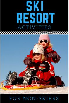 Best ski resort activities for non-skiers: Planning a multigenerational or family ski trip with group members who don't ski? Here's how to keep them busy and happy!