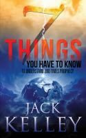 Seven Things You Have To Know To Understand End Times Prophecy: link to Jack Kelley website, grace thru faith; browse by subject