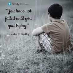 """""""You have not failed until you quit trying."""" - Gordon B. Hinckley"""
